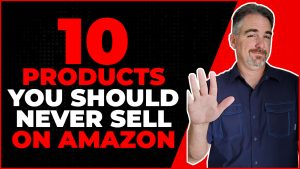 The 10 Products You Should Never Sell On Amazon